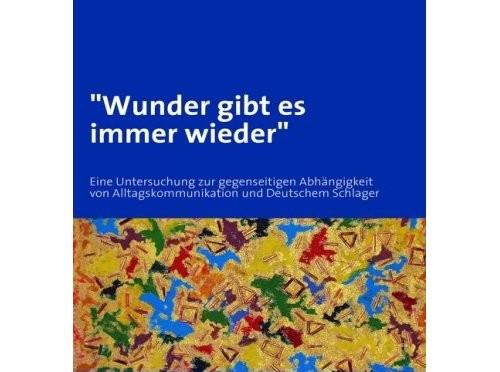 """Das Cover meines Buches """"Wunder gibt es immer wieder"""" - Untersuchung zur gegenseitigen Abhängigkeit von Alltagskommunikation und Deutscher Schlager"""